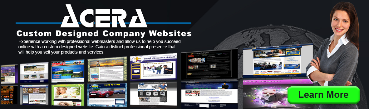Acera Custom Designed Company Websites - Experience working with professional webmasters & allow us to help you succeed online with a custom designed website. Gain a distinct professional presence that will help you sell your products & services.